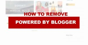 How to Remove Powered by Blogger in Blogger website in 2020 [New]